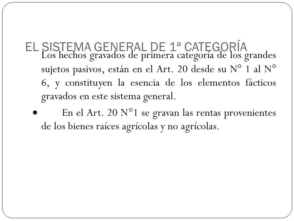 EL SISTEMA GENERAL DE 1ª CATEGORÍA Los hechos gravados de primera categoría de los grandes sujetos pasivos, están en el Art. 20 desde su N° 1 al N° 6,