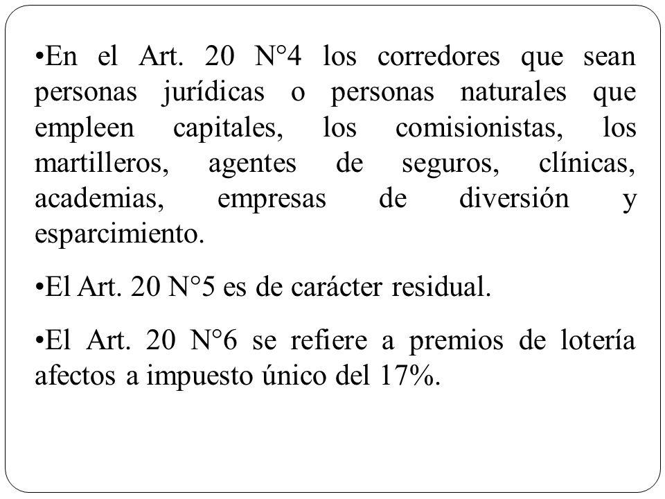 En el Art. 20 N°4 los corredores que sean personas jurídicas o personas naturales que empleen capitales, los comisionistas, los martilleros, agentes d