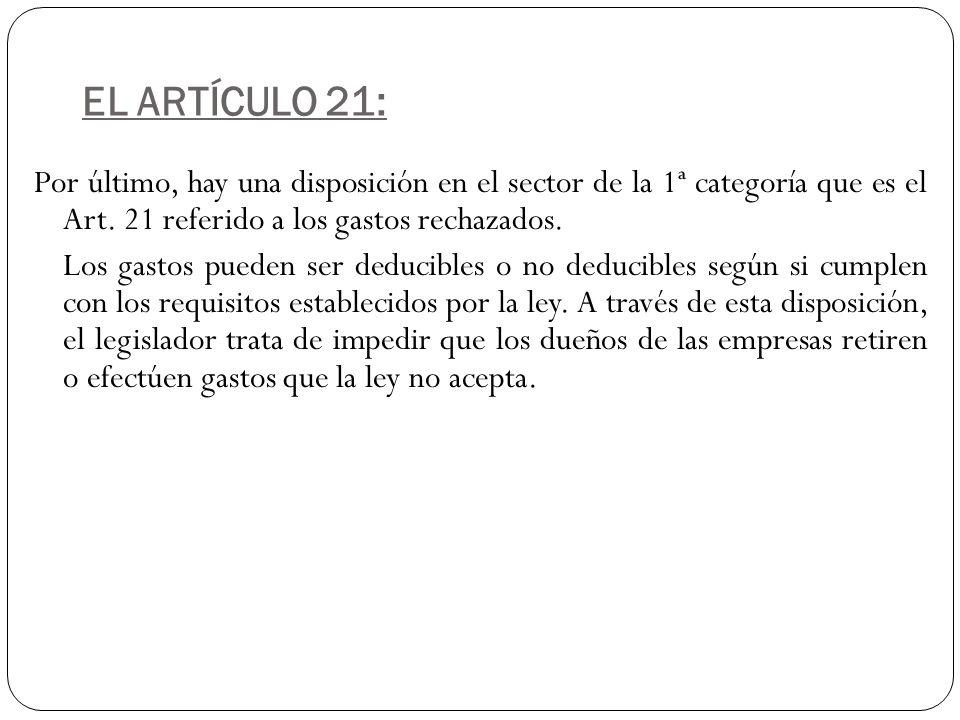 EL ARTÍCULO 21: Por último, hay una disposición en el sector de la 1ª categoría que es el Art. 21 referido a los gastos rechazados. Los gastos pueden