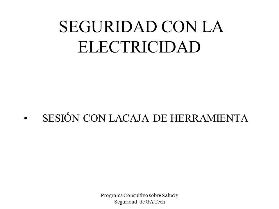 Programa Consultivo sobre Salud y Seguridad de GA Tech SEGURIDAD CON LA ELECTRICIDAD SESIÓN CON LACAJA DE HERRAMIENTA