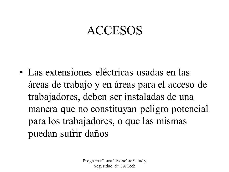 ACCESOS Las extensiones eléctricas usadas en las áreas de trabajo y en áreas para el acceso de trabajadores, deben ser instaladas de una manera que no