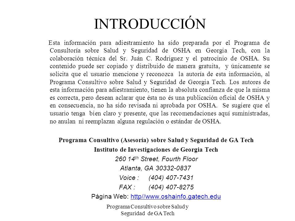Programa Consultivo sobre Salud y Seguridad de GA Tech INTRODUCCIÓN Esta información para adiestramiento ha sido preparada por el Programa de Consulto