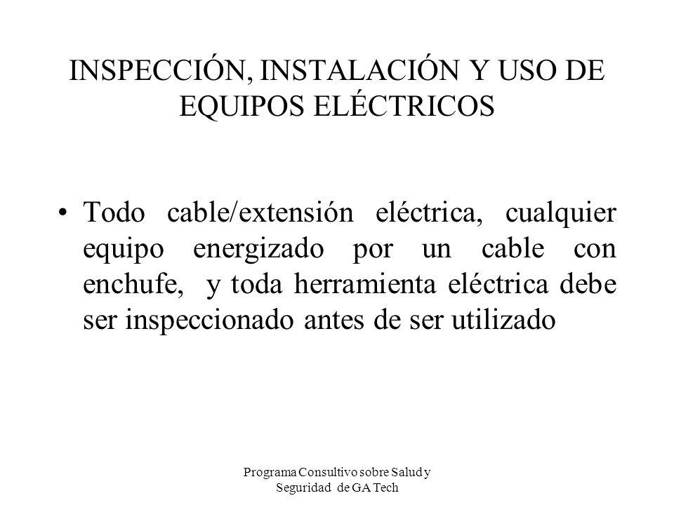Programa Consultivo sobre Salud y Seguridad de GA Tech INSPECCIÓN, INSTALACIÓN Y USO DE EQUIPOS ELÉCTRICOS Todo cable/extensión eléctrica, cualquier e
