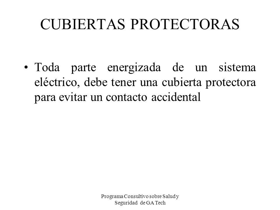 CUBIERTAS PROTECTORAS Toda parte energizada de un sistema eléctrico, debe tener una cubierta protectora para evitar un contacto accidental