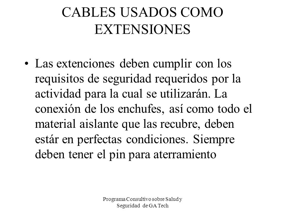 CABLES USADOS COMO EXTENSIONES Las extenciones deben cumplir con los requisitos de seguridad requeridos por la actividad para la cual se utilizarán. L