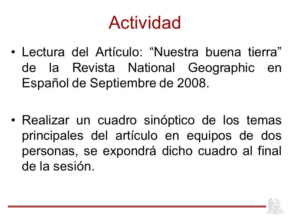 Actividad Lectura del Artículo: Nuestra buena tierra de la Revista National Geographic en Español de Septiembre de 2008. Realizar un cuadro sinóptico