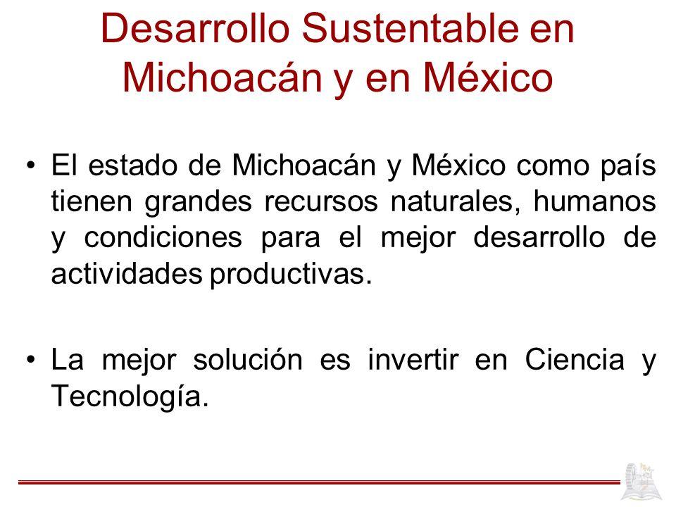 Desarrollo Sustentable en Michoacán y en México El estado de Michoacán y México como país tienen grandes recursos naturales, humanos y condiciones par