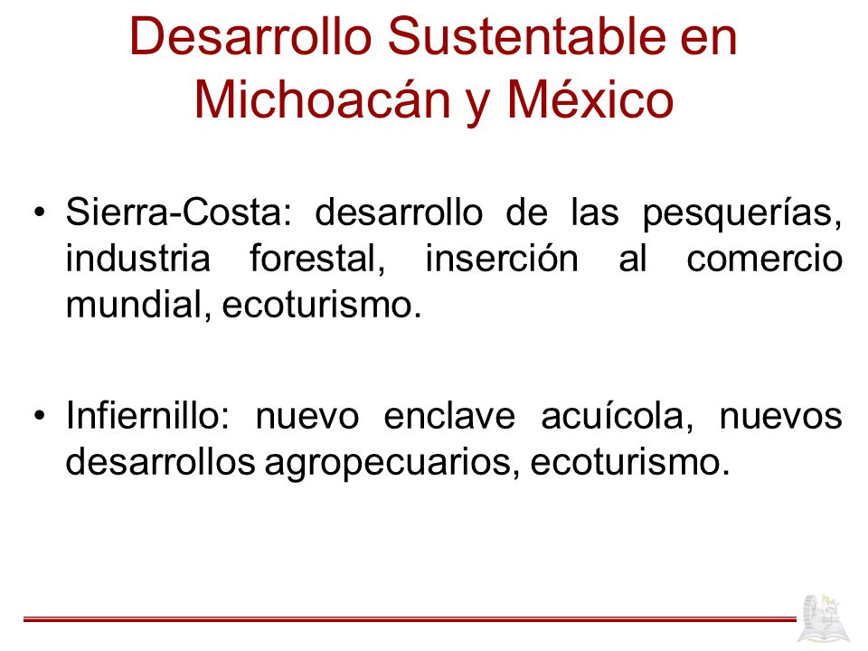 Desarrollo Sustentable en Michoacán y México Sierra-Costa: desarrollo de las pesquerías, industria forestal, inserción al comercio mundial, ecoturismo