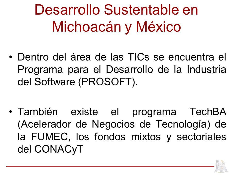 Desarrollo Sustentable en Michoacán y México Dentro del área de las TICs se encuentra el Programa para el Desarrollo de la Industria del Software (PRO
