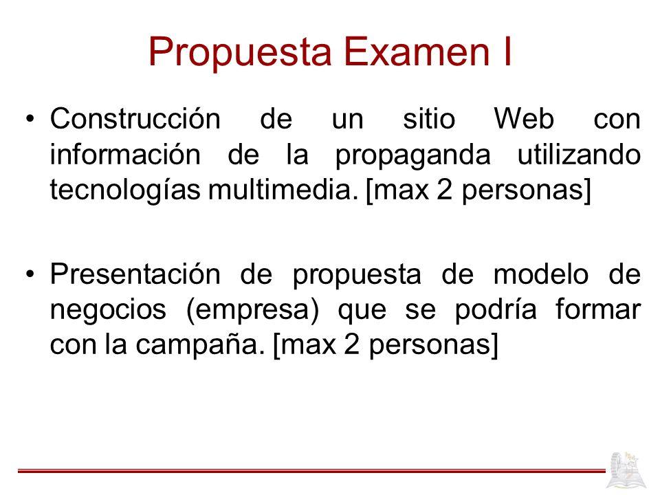 Propuesta Examen I Construcción de un sitio Web con información de la propaganda utilizando tecnologías multimedia. [max 2 personas] Presentación de p