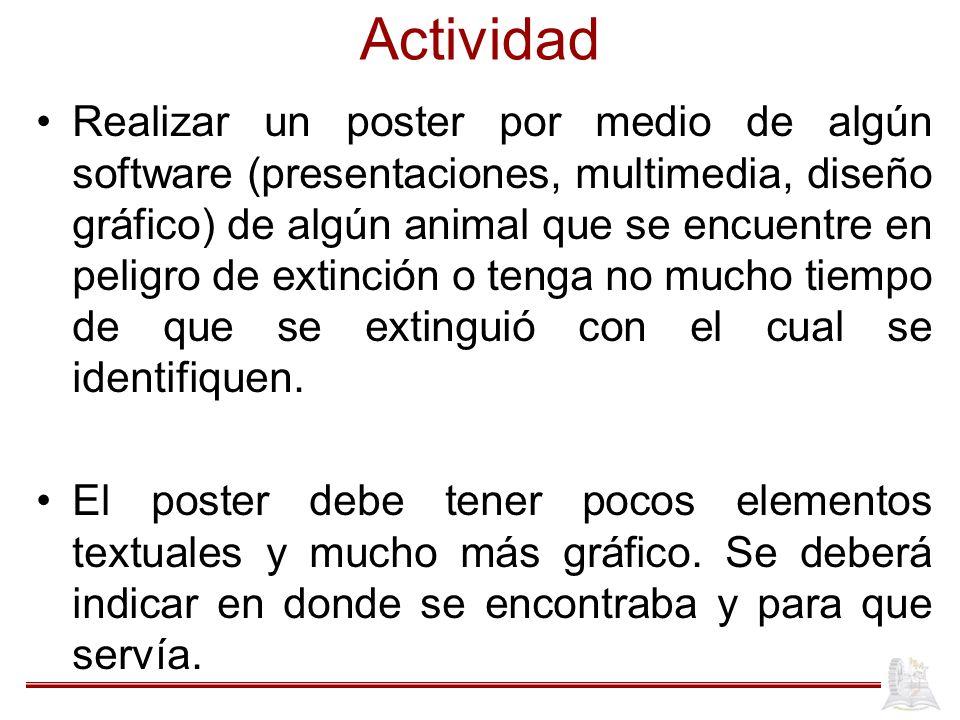 Actividad Realizar un poster por medio de algún software (presentaciones, multimedia, diseño gráfico) de algún animal que se encuentre en peligro de e