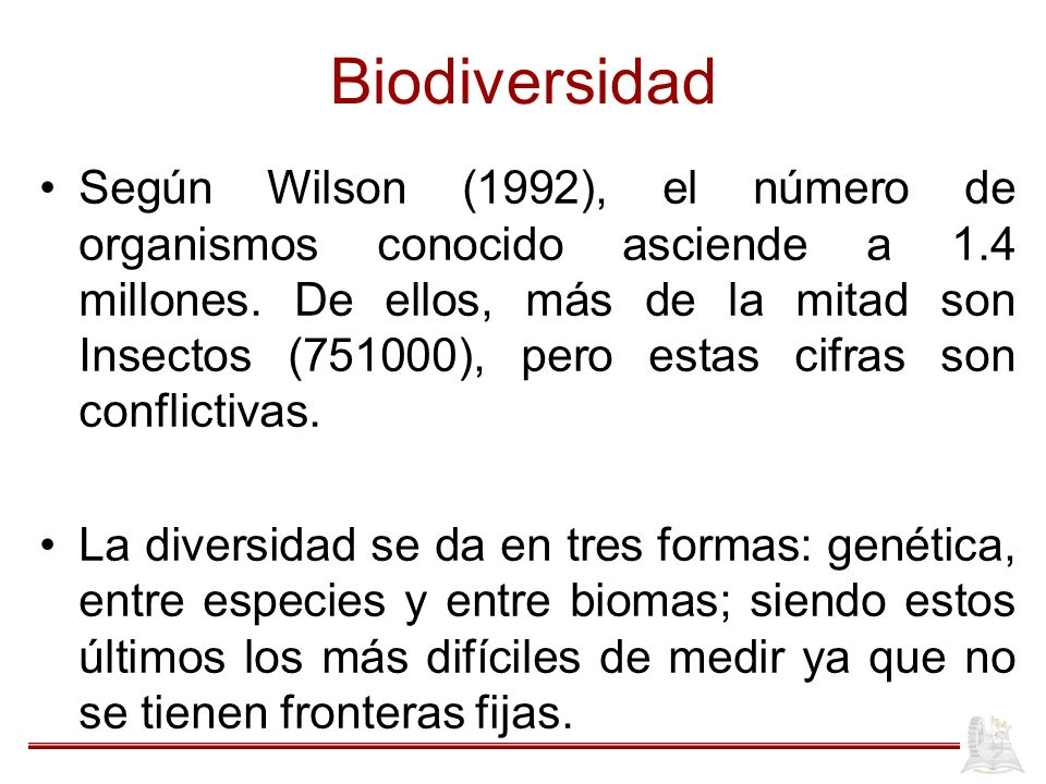 Biodiversidad Según Wilson (1992), el número de organismos conocido asciende a 1.4 millones. De ellos, más de la mitad son Insectos (751000), pero est
