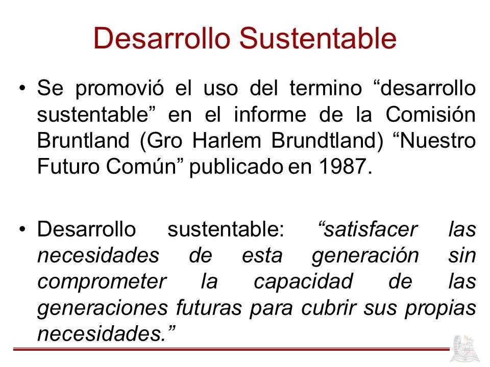 Desarrollo Sustentable Se promovió el uso del termino desarrollo sustentable en el informe de la Comisión Bruntland (Gro Harlem Brundtland) Nuestro Fu