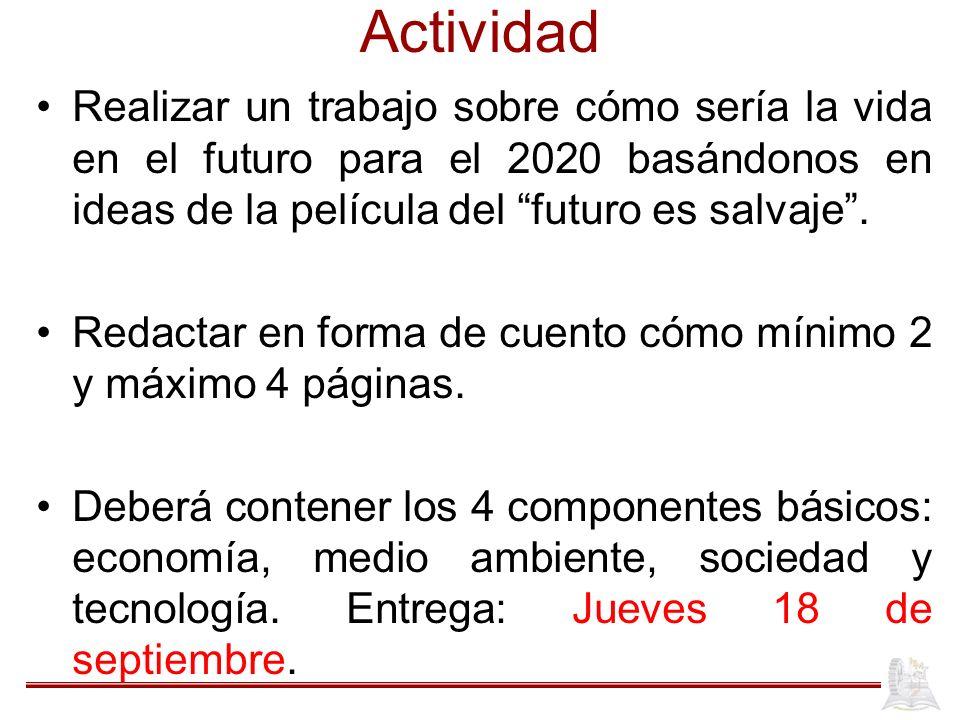 Actividad Realizar un trabajo sobre cómo sería la vida en el futuro para el 2020 basándonos en ideas de la película del futuro es salvaje. Redactar en