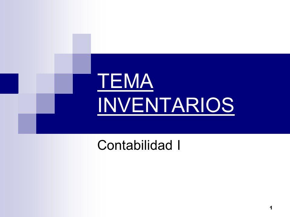 2 INVENTARIOS Definición: Bienes que posee la empresa destinados a la venta o a la producción para su posterior venta.
