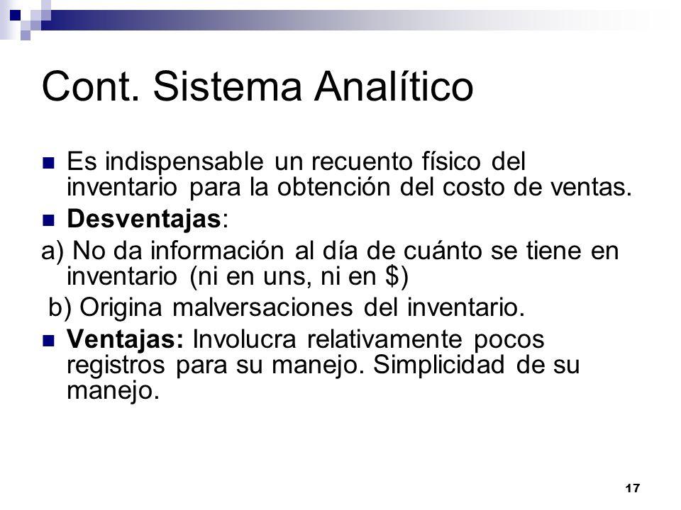 17 Cont. Sistema Analítico Es indispensable un recuento físico del inventario para la obtención del costo de ventas. Desventajas: a) No da información