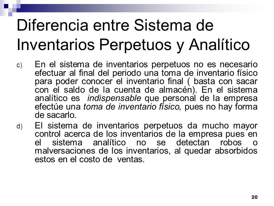 20 Diferencia entre Sistema de Inventarios Perpetuos y Analítico c) En el sistema de inventarios perpetuos no es necesario efectuar al final del perio