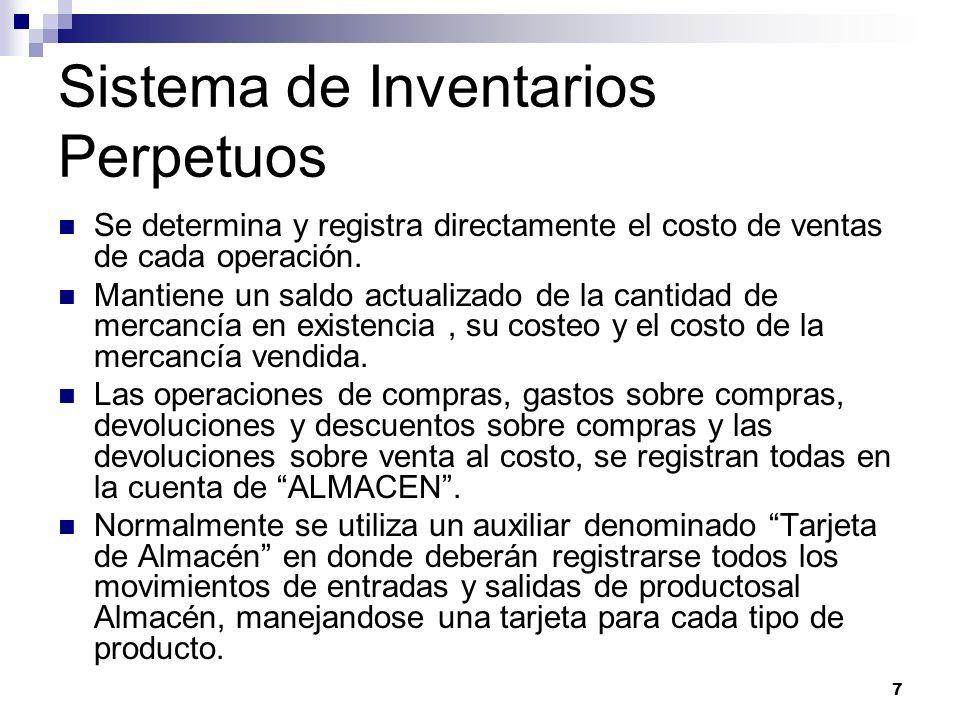 7 Sistema de Inventarios Perpetuos Se determina y registra directamente el costo de ventas de cada operación. Mantiene un saldo actualizado de la cant