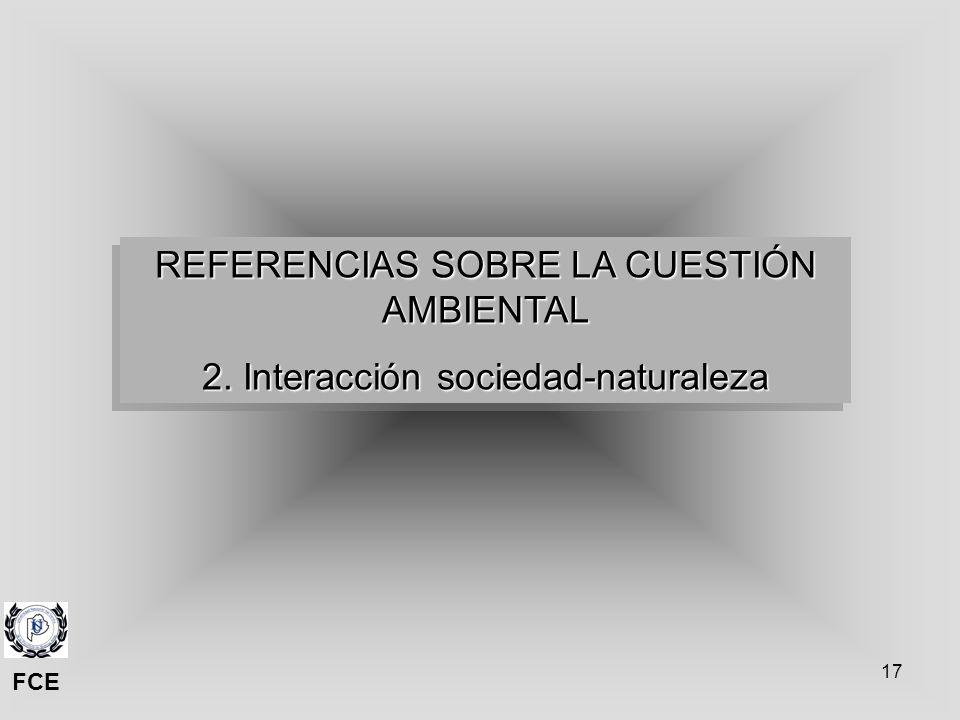 17 REFERENCIAS SOBRE LA CUESTIÓN AMBIENTAL 2. Interacción sociedad-naturaleza REFERENCIAS SOBRE LA CUESTIÓN AMBIENTAL 2. Interacción sociedad-naturale
