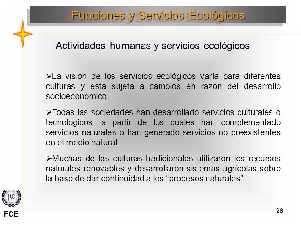 26 Actividades humanas y servicios ecológicos La visión de los servicios ecológicos varía para diferentes culturas y está sujeta a cambios en razón de