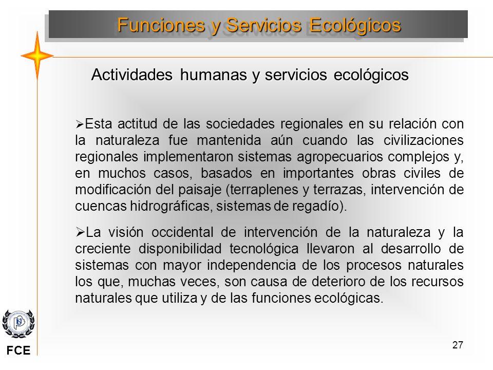 27 Actividades humanas y servicios ecológicos Funciones y Servicios Ecológicos Esta actitud de las sociedades regionales en su relación con la natural