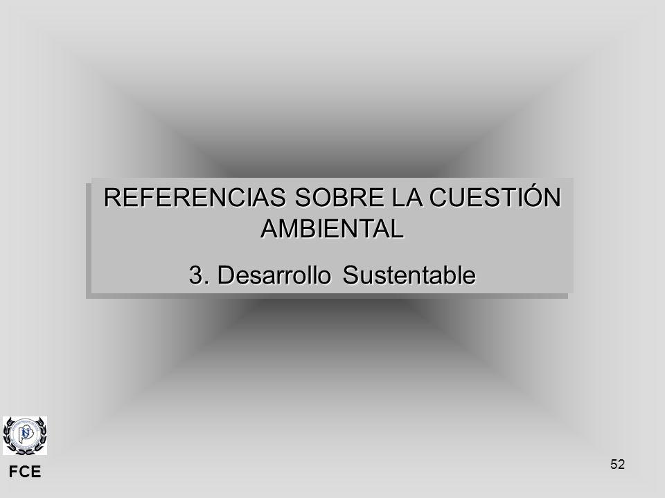 52 REFERENCIAS SOBRE LA CUESTIÓN AMBIENTAL 3. Desarrollo Sustentable REFERENCIAS SOBRE LA CUESTIÓN AMBIENTAL 3. Desarrollo Sustentable FCE