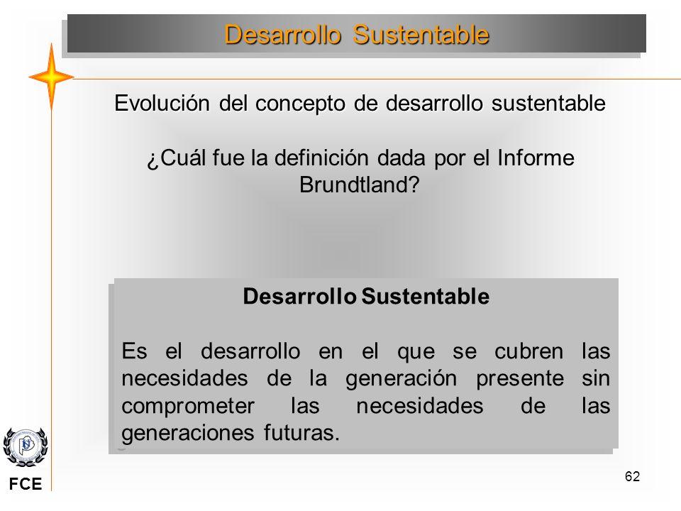 62 Evolución del concepto de desarrollo sustentable ¿Cuál fue la definición dada por el Informe Brundtland? Desarrollo Sustentable Es el desarrollo en
