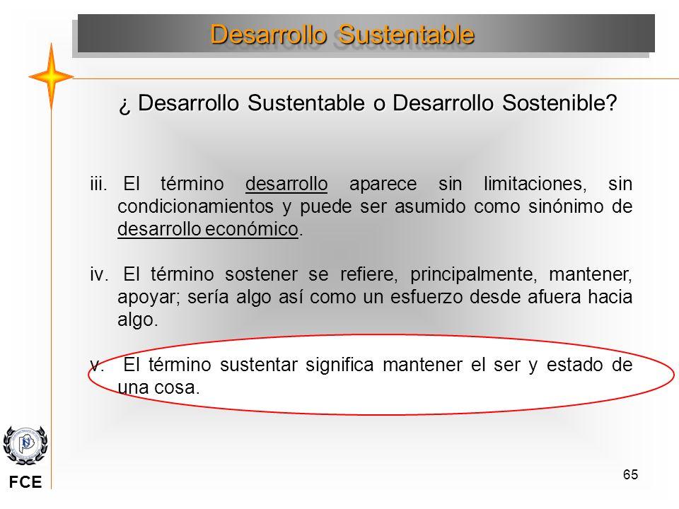 65 Desarrollo Sustentable iii. El término desarrollo aparece sin limitaciones, sin condicionamientos y puede ser asumido como sinónimo de desarrollo e
