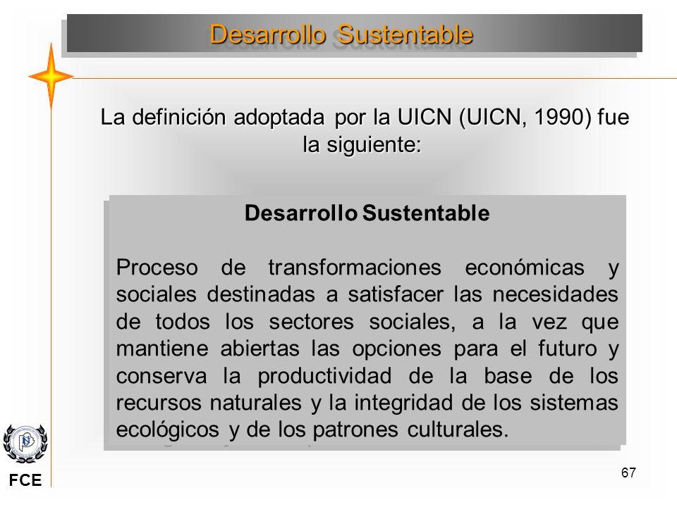 67 La definición adoptada por la UICN (UICN, 1990) fue la siguiente: Desarrollo Sustentable Proceso de transformaciones económicas y sociales destinad