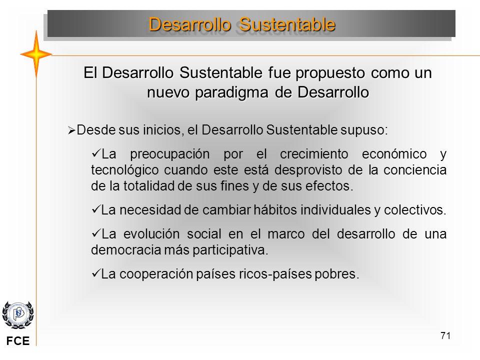 71 El Desarrollo Sustentable fue propuesto como un nuevo paradigma de Desarrollo Desarrollo Sustentable Desde sus inicios, el Desarrollo Sustentable s