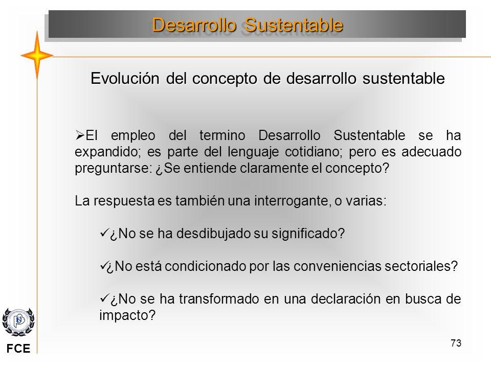 73 Evolución del concepto de desarrollo sustentable El empleo del termino Desarrollo Sustentable se ha expandido; es parte del lenguaje cotidiano; per