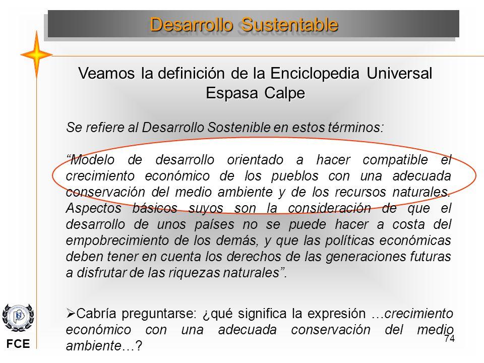 74 Veamos la definición de la Enciclopedia Universal Espasa Calpe Desarrollo Sustentable Se refiere al Desarrollo Sostenible en estos términos: Modelo