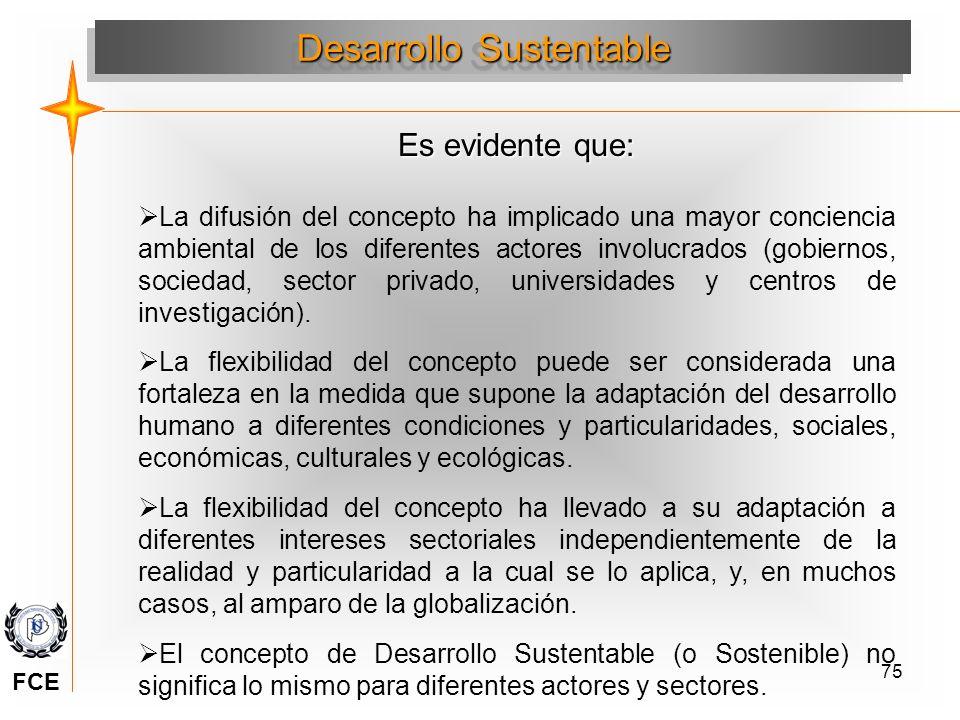 75 Desarrollo Sustentable Es evidente que: La difusión del concepto ha implicado una mayor conciencia ambiental de los diferentes actores involucrados