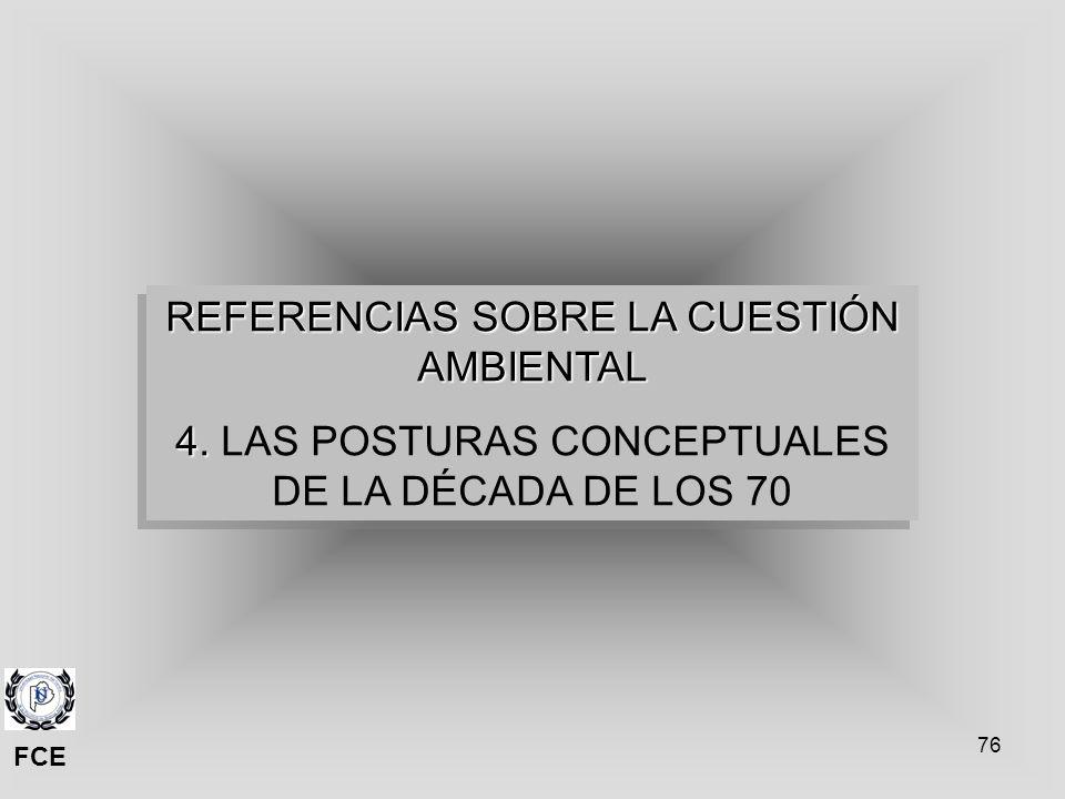 76 REFERENCIAS SOBRE LA CUESTIÓN AMBIENTAL 4. 4. LAS POSTURAS CONCEPTUALES DE LA DÉCADA DE LOS 70 REFERENCIAS SOBRE LA CUESTIÓN AMBIENTAL 4. 4. LAS PO