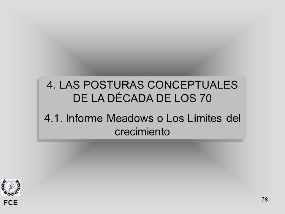 78 4. 4. LAS POSTURAS CONCEPTUALES DE LA DÉCADA DE LOS 70 4.1. Informe Meadows o Los Límites del crecimiento 4. 4. LAS POSTURAS CONCEPTUALES DE LA DÉC
