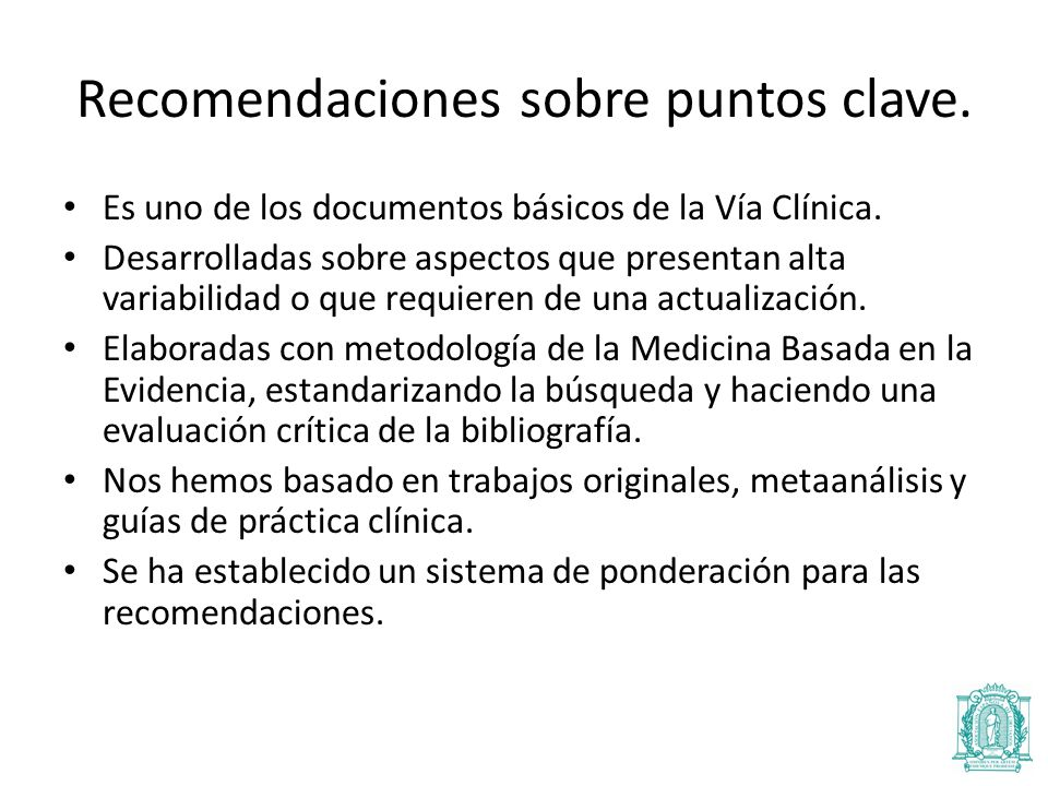 Recomendaciones sobre puntos clave.Es uno de los documentos básicos de la Vía Clínica.