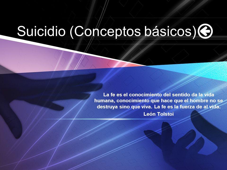 Suicidio (Conceptos básicos) La fe es el conocimiento del sentido da la vida humana, conocimiento que hace que el hombre no se destruya sino que viva.