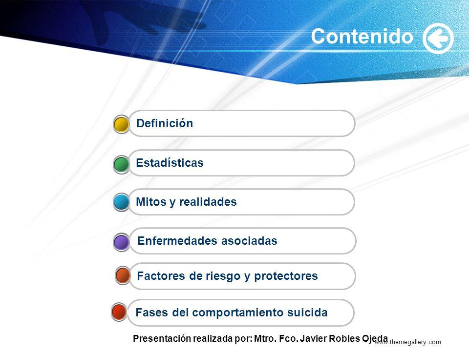 Presentación realizada por: Mtro. Fco. Javier Robles Ojeda www.themegallery.com Contenido Fases del comportamiento suicida Enfermedades asociadas Mito