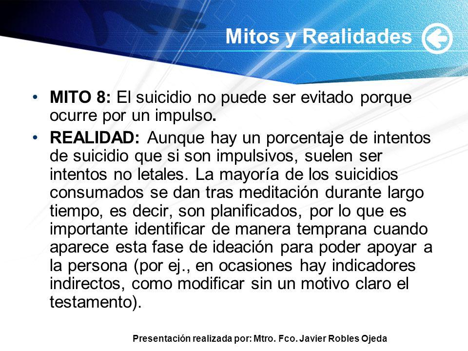 Presentación realizada por: Mtro. Fco. Javier Robles Ojeda Mitos y Realidades MITO 8: El suicidio no puede ser evitado porque ocurre por un impulso. R