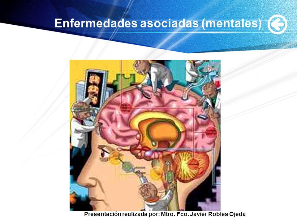 Presentación realizada por: Mtro. Fco. Javier Robles Ojeda Enfermedades asociadas (mentales)