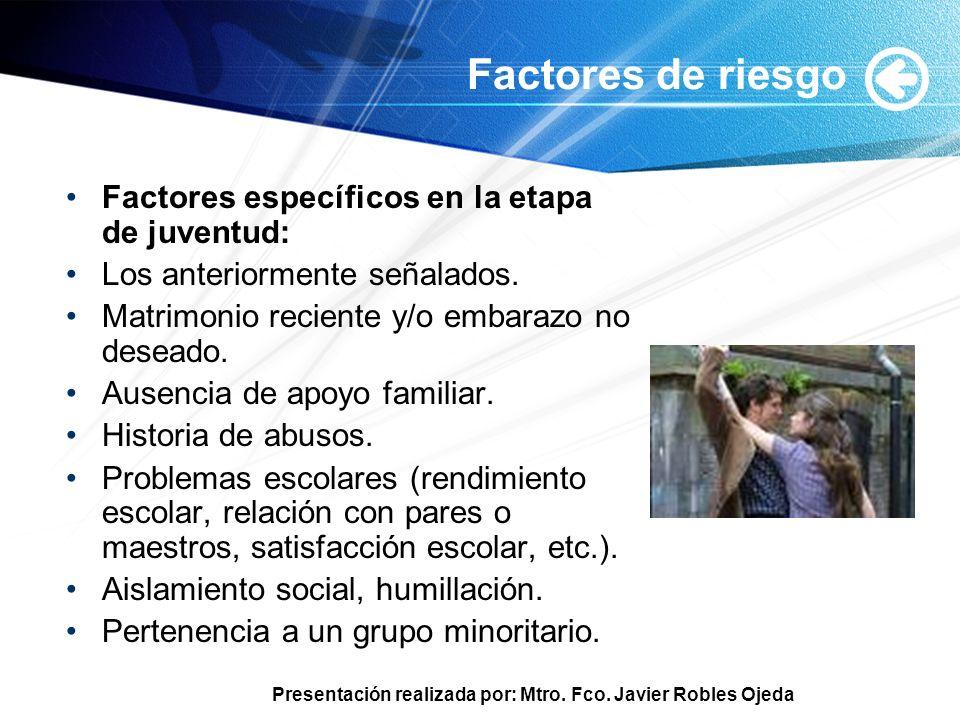 Presentación realizada por: Mtro. Fco. Javier Robles Ojeda Factores de riesgo Factores específicos en la etapa de juventud: Los anteriormente señalado