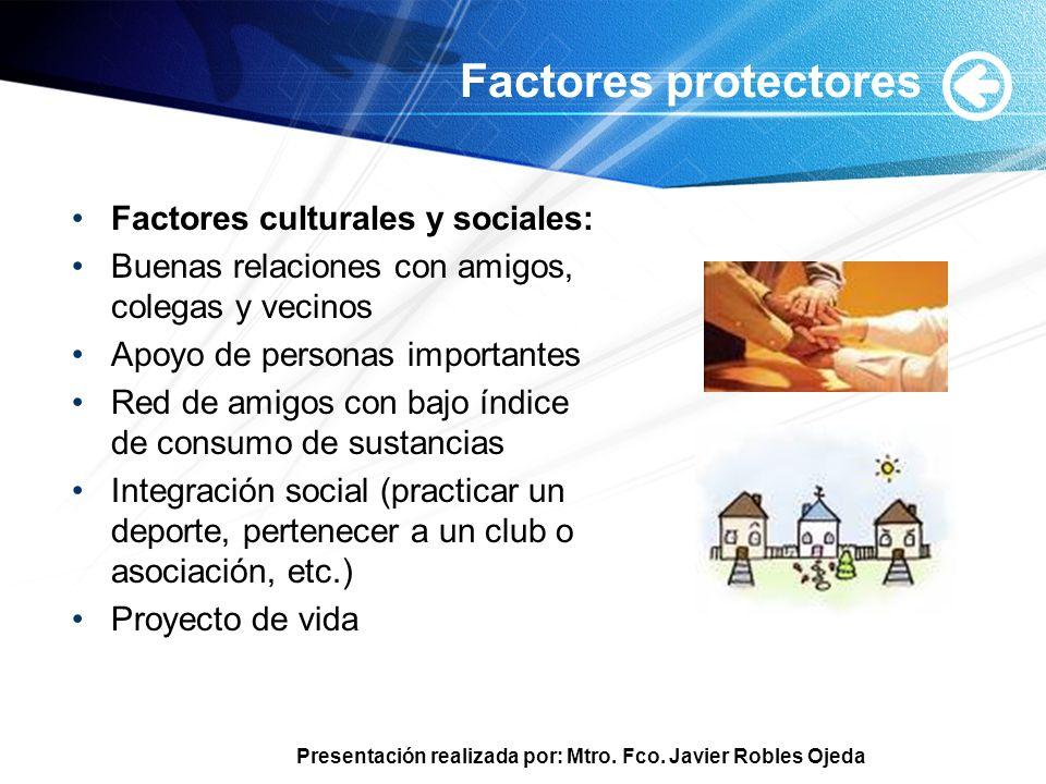 Presentación realizada por: Mtro. Fco. Javier Robles Ojeda Factores protectores Factores culturales y sociales: Buenas relaciones con amigos, colegas