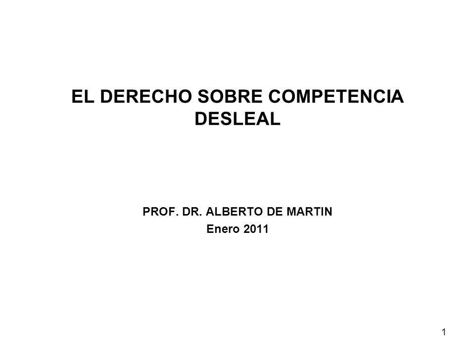 1 EL DERECHO SOBRE COMPETENCIA DESLEAL PROF. DR. ALBERTO DE MARTIN Enero 2011