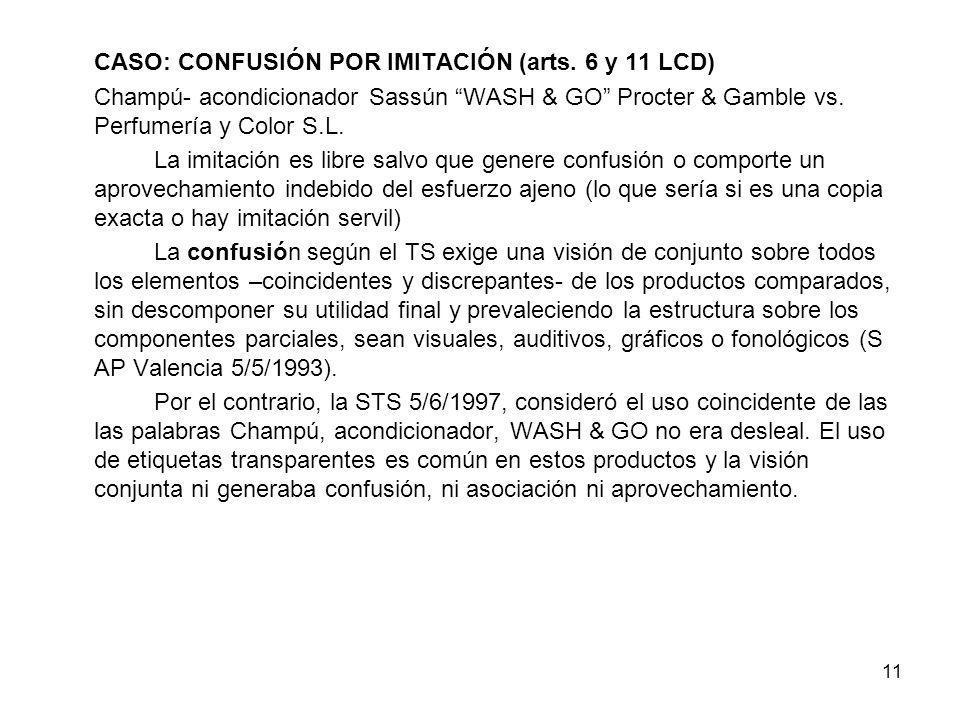 11 CASO: CONFUSIÓN POR IMITACIÓN (arts. 6 y 11 LCD) Champú- acondicionador Sassún WASH & GO Procter & Gamble vs. Perfumería y Color S.L. La imitación