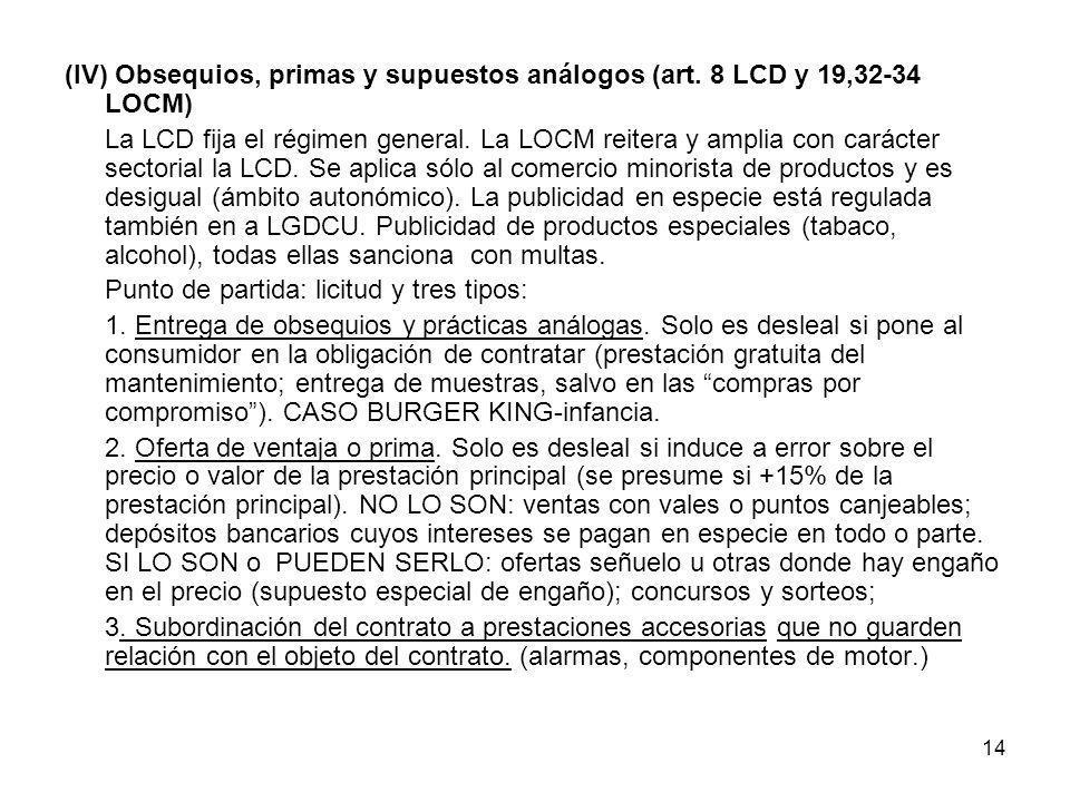 14 (IV) Obsequios, primas y supuestos análogos (art. 8 LCD y 19,32-34 LOCM) La LCD fija el régimen general. La LOCM reitera y amplia con carácter sect