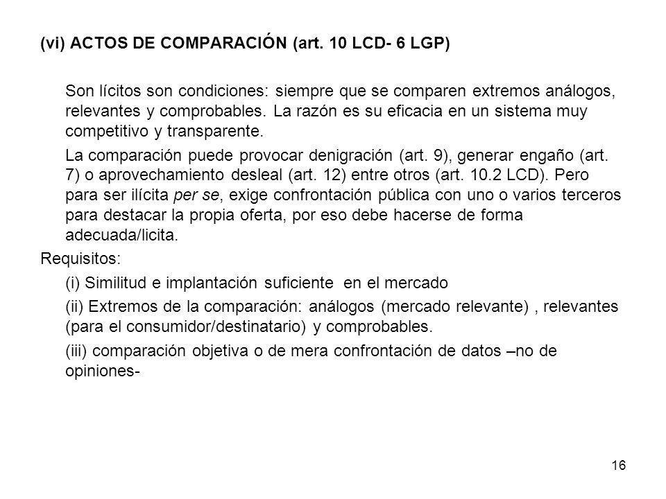 16 (vi) ACTOS DE COMPARACIÓN (art. 10 LCD- 6 LGP) Son lícitos son condiciones: siempre que se comparen extremos análogos, relevantes y comprobables. L