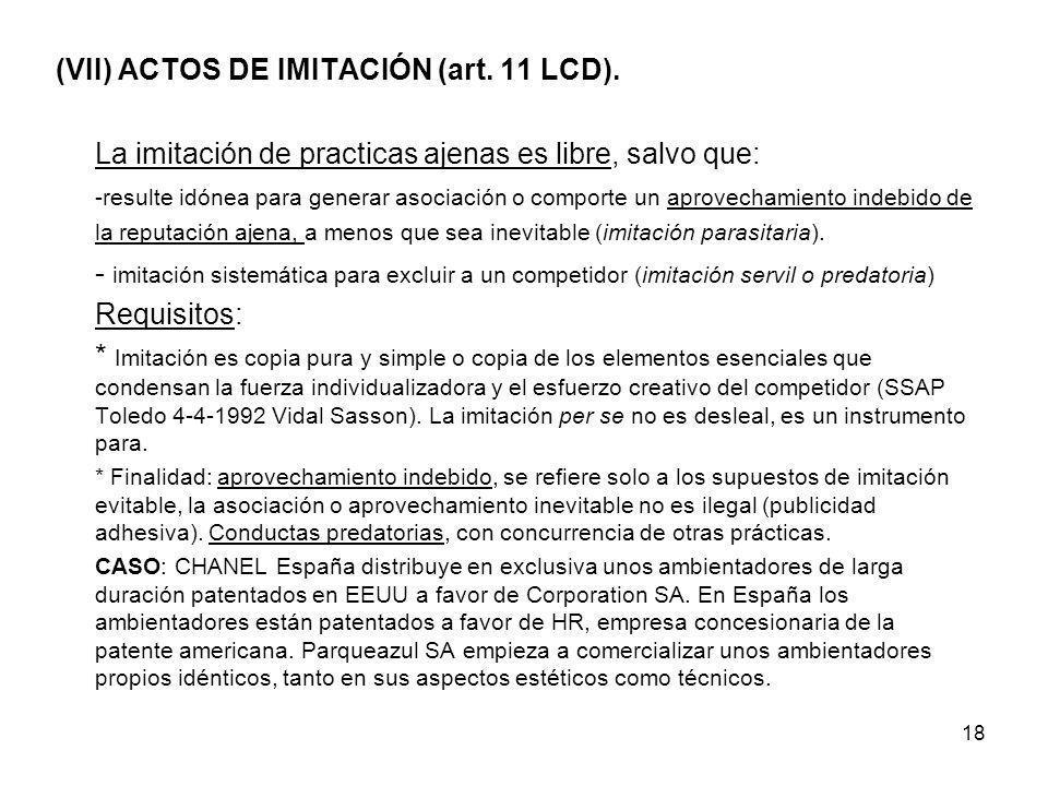 18 (VII) ACTOS DE IMITACIÓN (art. 11 LCD). La imitación de practicas ajenas es libre, salvo que: -resulte idónea para generar asociación o comporte un