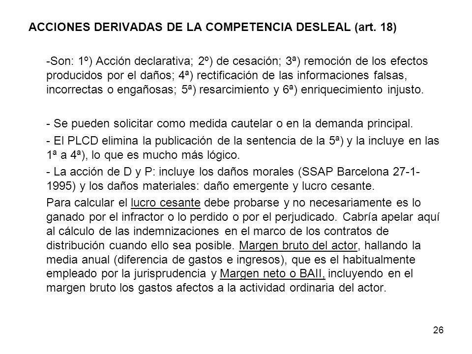 26 ACCIONES DERIVADAS DE LA COMPETENCIA DESLEAL (art. 18) -Son: 1º) Acción declarativa; 2º) de cesación; 3ª) remoción de los efectos producidos por el