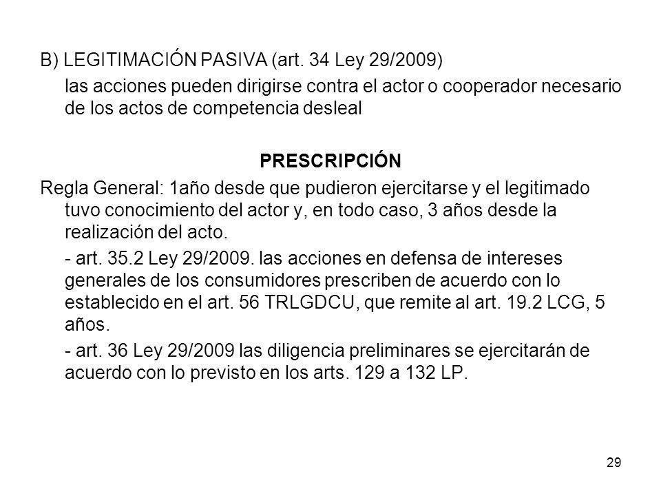 29 B) LEGITIMACIÓN PASIVA (art. 34 Ley 29/2009) las acciones pueden dirigirse contra el actor o cooperador necesario de los actos de competencia desle