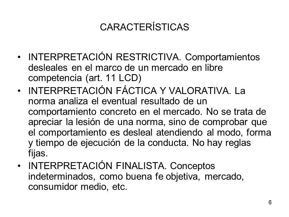 6 CARACTERÍSTICAS INTERPRETACIÓN RESTRICTIVA. Comportamientos desleales en el marco de un mercado en libre competencia (art. 11 LCD) INTERPRETACIÓN FÁ